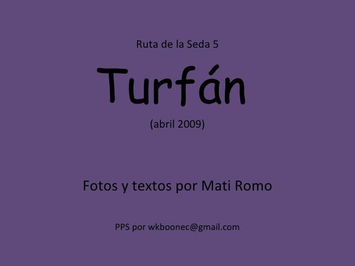 Ruta de la Seda 5     Turfán            (abril 2009)     Fotos y textos por Mati Romo      PPS por wkboonec@gmail.com