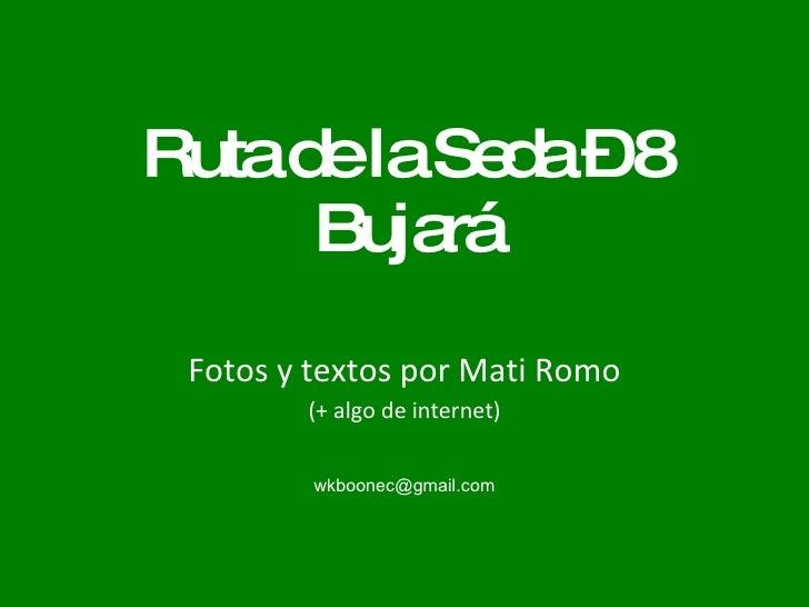 Ruta de la Seda – 8 Bujará Fotos y textos por Mati Romo (+ algo de internet) [email_address]