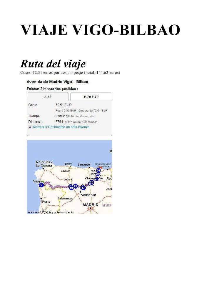 VIAJE VIGO-BILBAORuta del viajeCoste: 72,31 euros por dos sin peaje ( total: 144,62 euros)