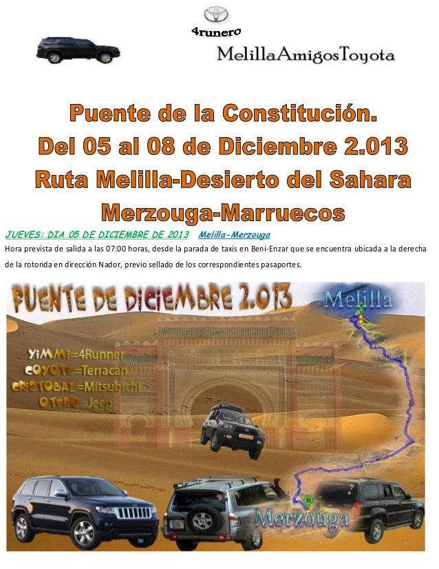 JUEVES: DIA 05 DE DICIEMBRE DE 2013  Melilla-Merzouga  Hora prevista de salida a las 07:00 horas, desde la parada de taxis...