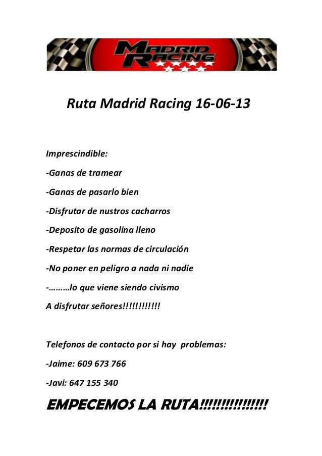 Ruta Madrid Racing 16-06-13Imprescindible:-Ganas de tramear-Ganas de pasarlo bien-Disfrutar de nustros cacharros-Deposito ...
