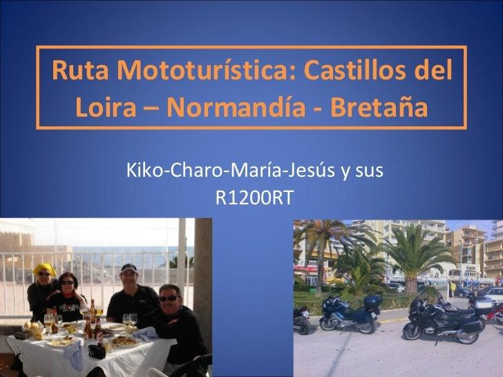 Ruta Mototurística: Castillos del Loira – Normandía - Bretaña Kiko-Charo-María-Jesús y sus R1200RT