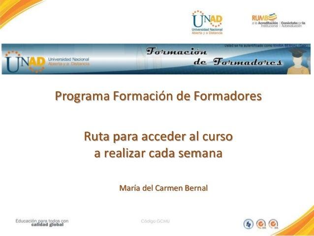 Programa Formación de Formadores Ruta para acceder al curso a realizar cada semana María del Carmen Bernal