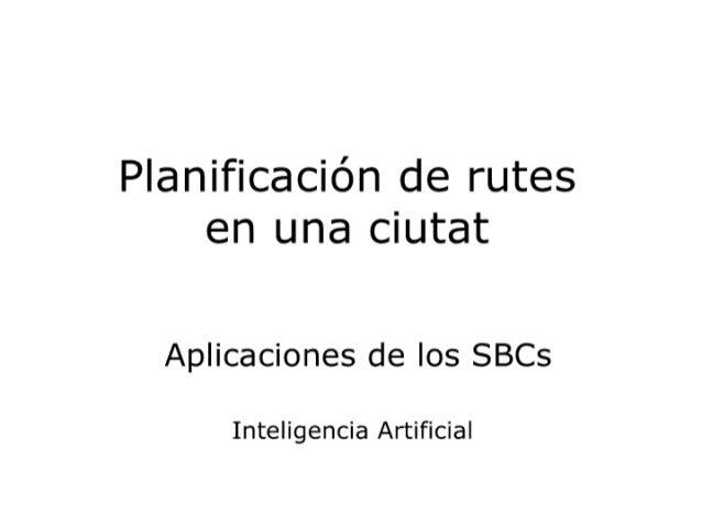 Planificación de rutes en una ciutat  Aplicaciones de los SBCs  Inteligencia Artificial