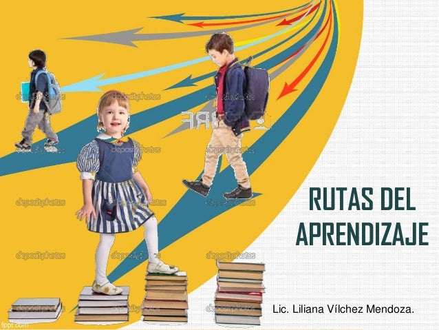 RUTAS DEL APRENDIZAJE Lic. Liliana Vílchez Mendoza.
