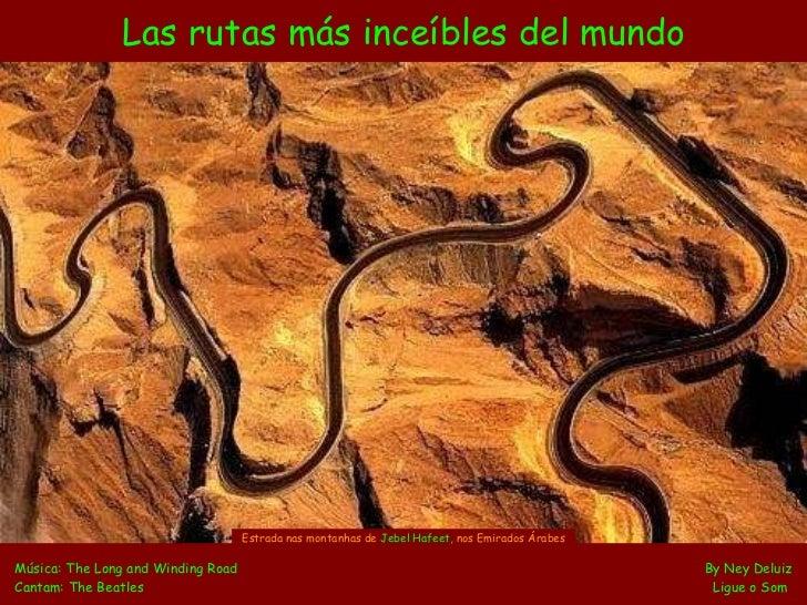 Las rutas más inceíbles del mundo Música: The Long and Winding Road    By Ney Deluiz Cantam: The Beatles   Ligue o Som   E...