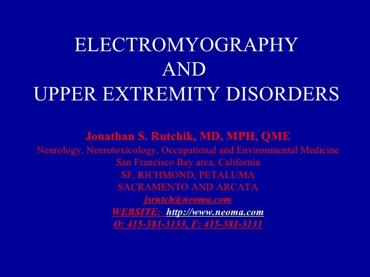 ELECTROMYOGRAPHY AND  UPPER EXTREMITY DISORDERS Jonathan S. Rutchik, MD, MPH, QME Neurology, Neurotoxicology, Occupational...