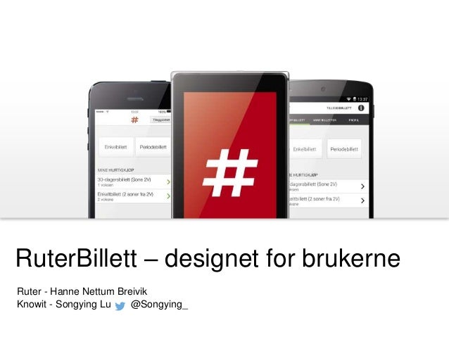 RuterBillett – designet for brukerne Ruter - Hanne Nettum Breivik Knowit - Songying Lu @Songying_