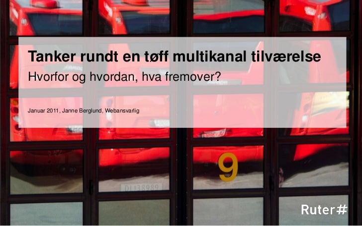 Tanker rundt en tøff multikanal tilværelse<br />Hvorfor og hvordan, hva fremover?<br />Januar 2011, Janne Berglund, Webans...