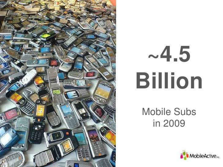 ~4.5 Billion<br />Mobile Subs <br />in 2009<br />