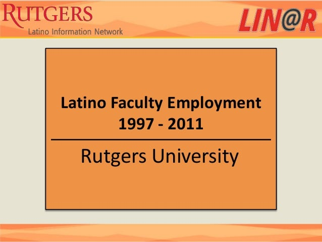 Latino Faculty Employment        1997 - 2011  Rutgers University