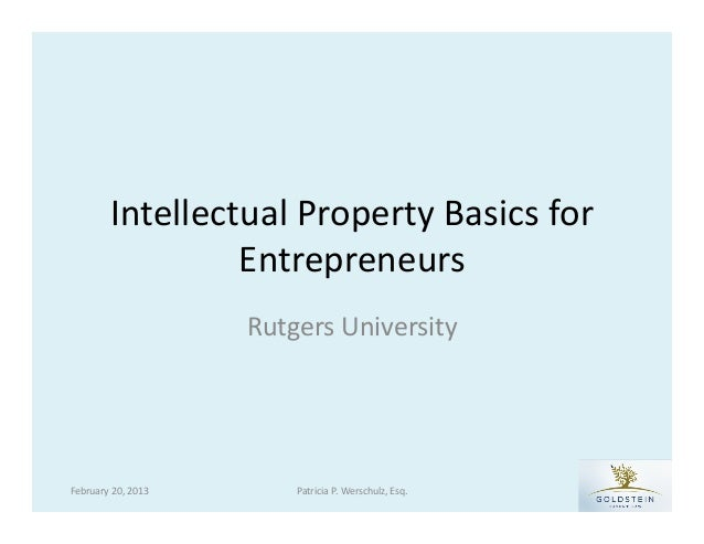 """Intellectual Property Basics for Entrepreneurs""--presentation by Pat Werschulz at Rutgers University, February 20, 2013"