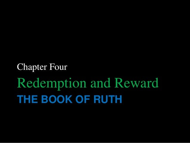 Chapter FourRedemption and RewardTHE BOOK OF RUTH