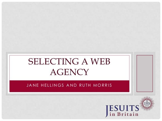 SELECTING A WEB AGENCY JANE HELLINGS AND RUTH MORRIS