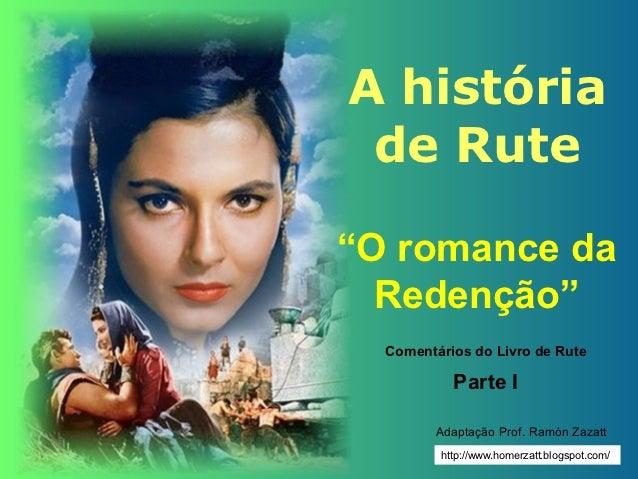 """A história de Rute""""O romance da  Redenção""""  Comentários do Livro de Rute           Parte I         Adaptação Prof. Ramón Z..."""