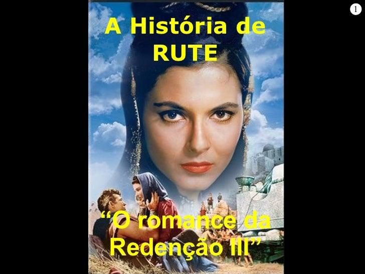 """1 """" O romance da Redenção"""" A história de Rute Comentários do Livro de Rute Adaptação Prof. Ramón Zazatt http://www.homerza..."""