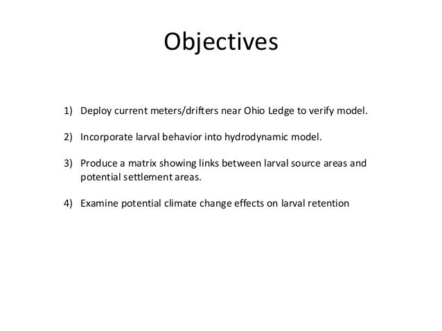Objectives 1) Deploy current meters/drifters near Ohio Ledge to verify model. 2) Incorporate larval behavior into hydrodyn...