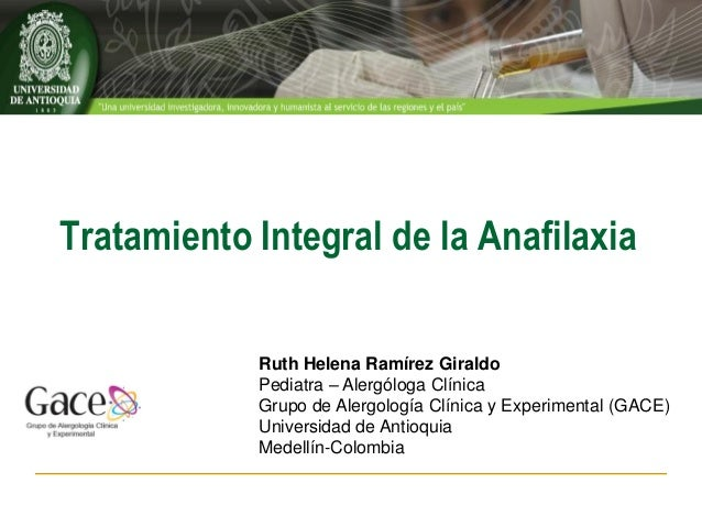 Tratamiento Integral de la Anafilaxia            Ruth Helena Ramírez Giraldo            Pediatra – Alergóloga Clínica     ...