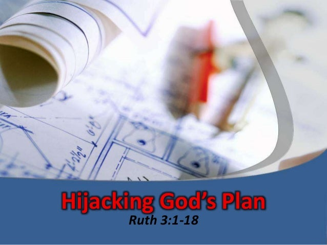 Hijacking God's Plan      Ruth 3:1-18