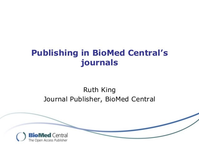 Publishing in BioMed Central's journals Ruth King Journal Publisher, BioMed Central