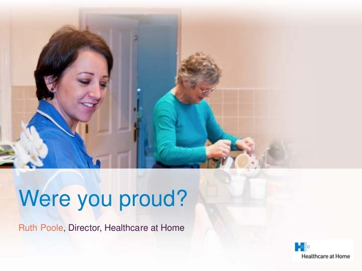 Were you proud?Ruth Poole, Director, Healthcare at Home
