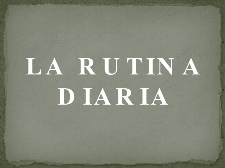 LA RUTINA DIARIA