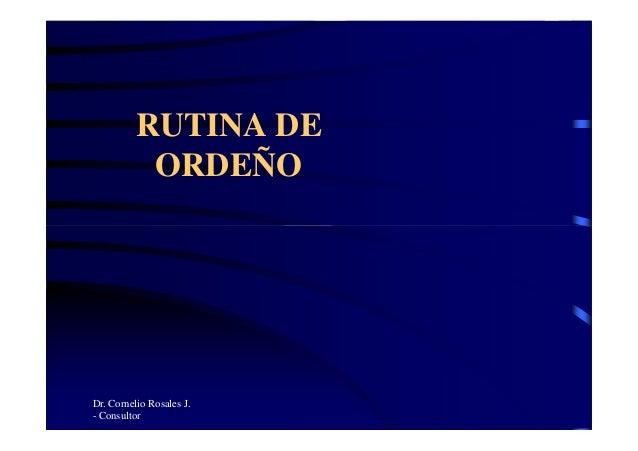 RUTINA DE ORDEÑO Dr. Cornelio Rosales J. - Consultor