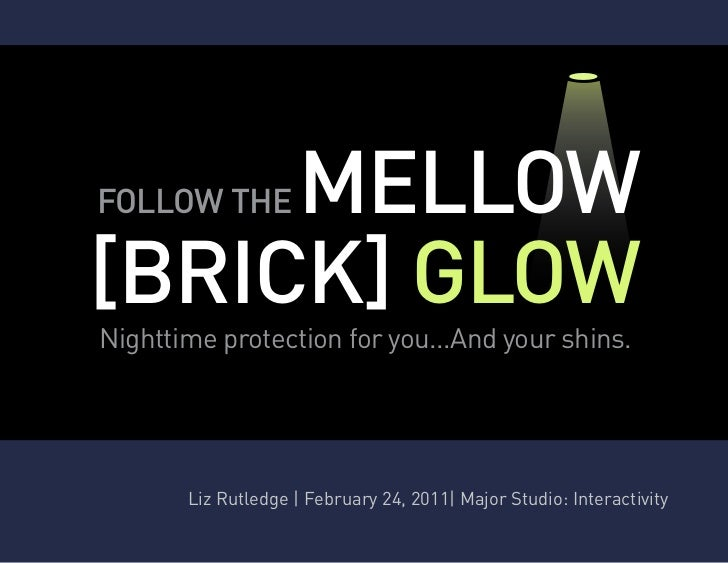 MELLOWFOLLOW THE[BRICK] GLOWNighttime protection for you...And your shins.       Liz Rutledge   February 24, 2011  Major S...