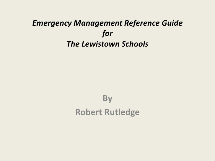 Emergency Management Reference Guide                 for        The Lewistown Schools                By          Robert Ru...