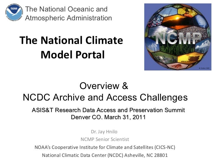 The National Climate  Model Portal Dr. Jay Hnilo  NCMP Senior Scientist NOAA's Cooperative Institute for Climate and Satel...
