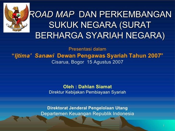 "ROAD MAP   DAN PERKEMBANGAN SUKUK NEGARA (SURAT BERHARGA SYARIAH NEGARA) Presentasi dalam "" Ijtima'  Sanawi   Dewan Pengaw..."