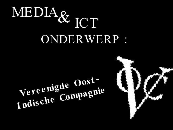 ONDERWERP : MEDIA & ICT Vereenigde Oost-Indische Compagnie