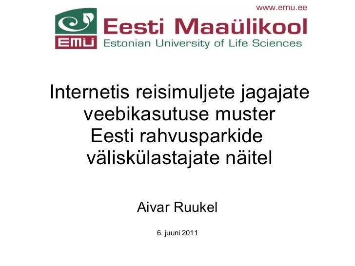 Internetis reisimuljete jagajate    veebikasutuse muster     Eesti rahvusparkide     väliskülastajate näitel          Aiva...