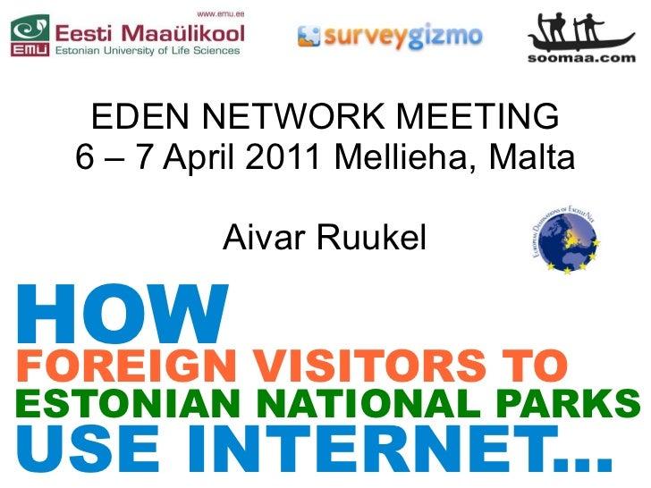 EDEN NETWORK MEETING  6 – 7 April 2011 Mellieha, Malta           Aivar RuukelHOW VISITORS TOFOREIGNESTONIAN NATIONAL PARKS...