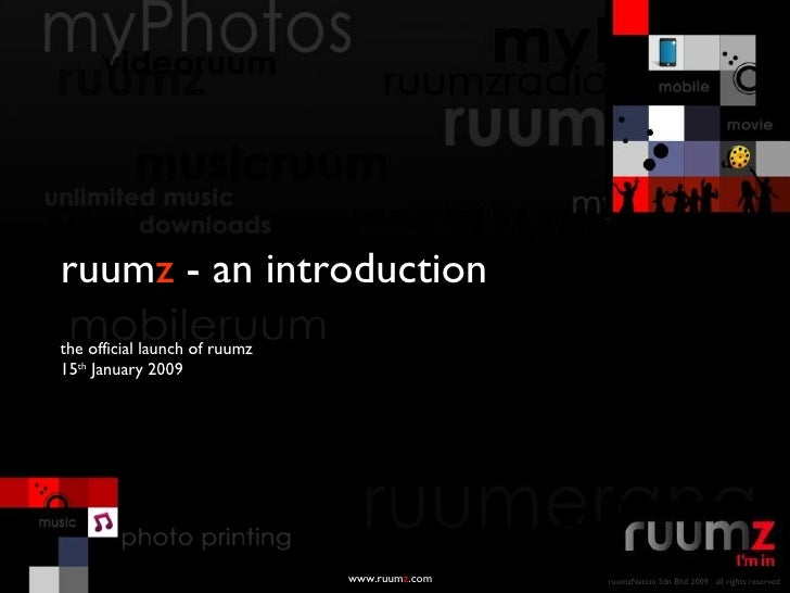 ruum z  - an introduction www.ruum z .com the official launch of ruumz 15 th  January 2009