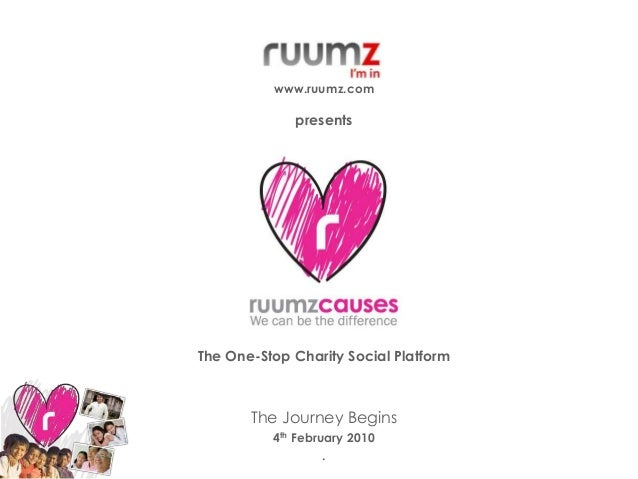 The One-Stop Charity Social Platform The Journey Begins 4th February 2010 . www.ruumz.com presents