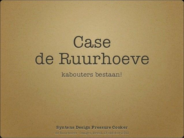 Casede Ruurhoeve     kabouters bestaan!  Syntens Design Pressure Cooker  de Ruurhoeve - Imagro, Breda 13 oktober 2010