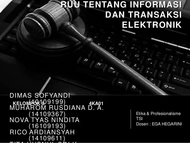 RUU TENTANG INFORMASIDAN TRANSAKSIELEKTRONIKEtika & ProfesionalismeTSIDosen : EGA HEGARINIDIMAS SOFYANDI(10109199)MUHAROM ...