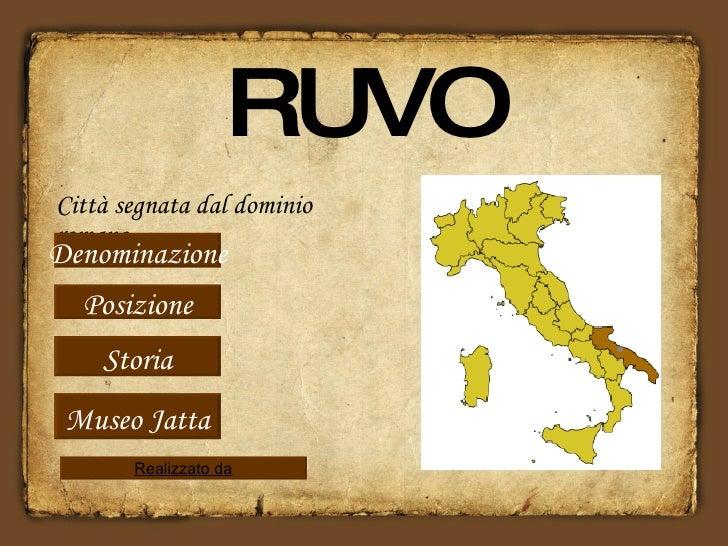 RUVO Città segnata dal dominio romano… Posizione Storia Denominazione Museo Jatta Realizzato da
