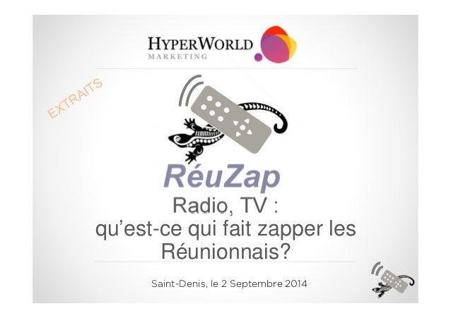 RéuZap  Radio, TV :  qu'est-ce qui fait zapper les  Réunionnais?  Saint-Denis, le 2 Septembre 2014