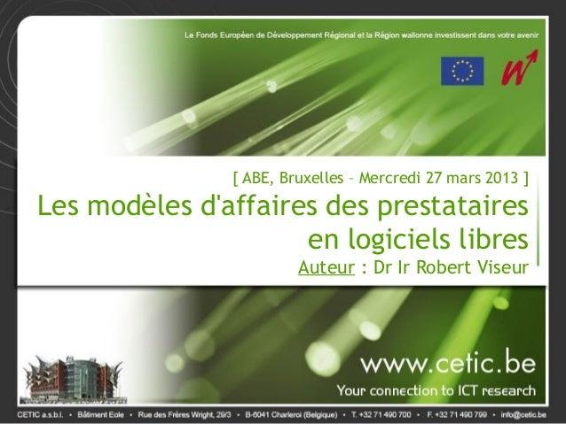 [ ABE, Bruxelles – Mercredi 27 mars 2013 ]Les modèles daffaires des prestataires                     en logiciels libres  ...