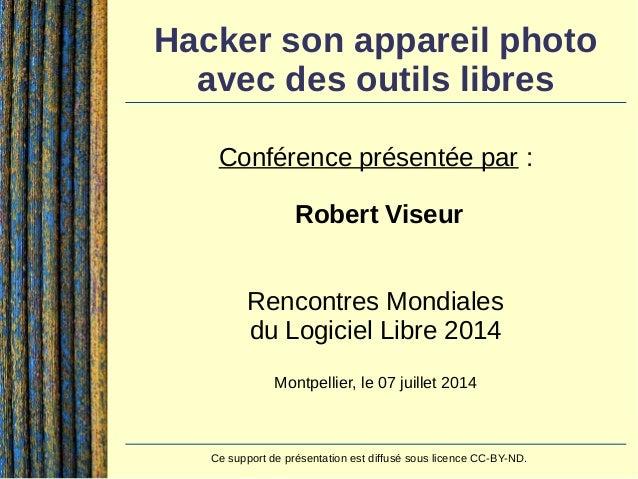 Contact:Robert Viseur - robert.viseur@ecocentric.be - www.derriereleviseur.be 1 / 52 Hacker son appareil photo avec des ...
