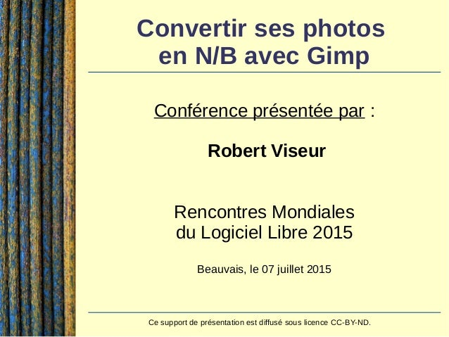 Contact:Robert Viseur - robert.viseur@ecocentric.be - www.derriereleviseur.be 1 / 38 Convertir ses photos en N/B avec Gi...