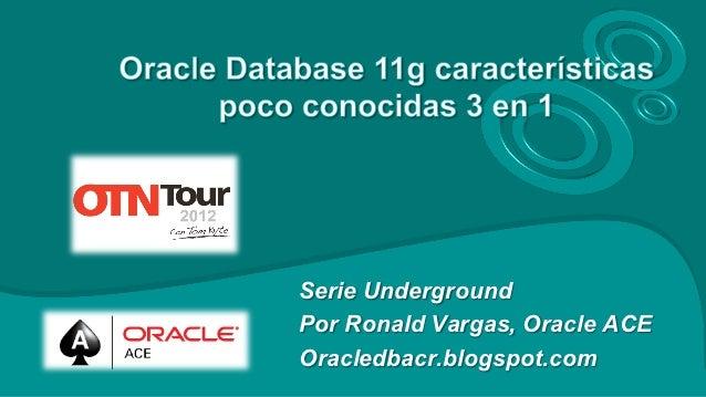 Serie UndergroundPor Ronald Vargas, Oracle ACEOracledbacr.blogspot.com