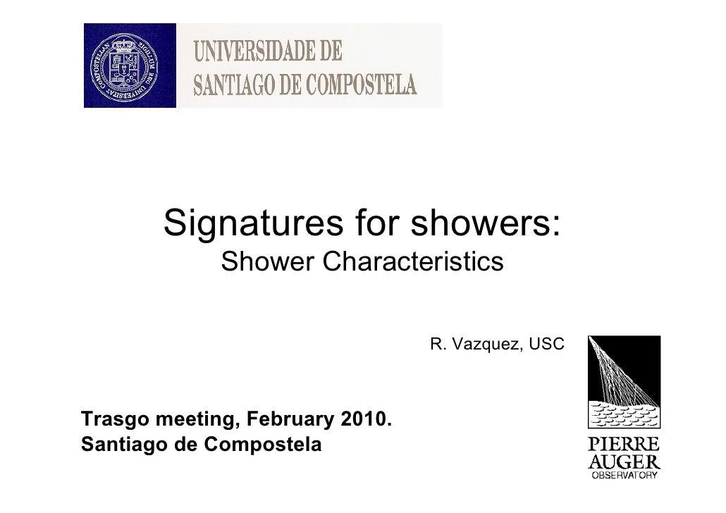 Signatures for showers:              Shower Characteristics                                   R. Vazquez, USC    Trasgo me...