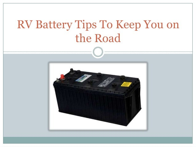 Popular RV Battery Tips To Keep You On The Road