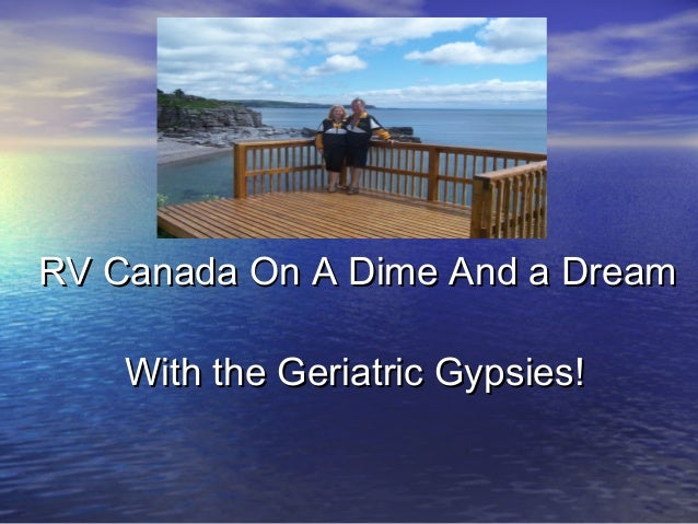 RV Canada On A Dime And a Dream    With the Geriatric Gypsies!