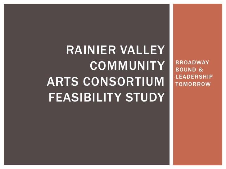 BROADWAY BOUND & LEADERSHIP TOMORROW<br />RAINIER Valley COMMUNITYARTS CONSORTIUM feasibility study<br />