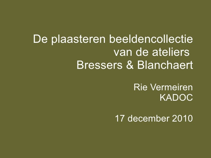 De plaasteren beeldencollectie van de ateliers  Bressers & Blanchaert Rie Vermeiren KADOC 17 december 2010