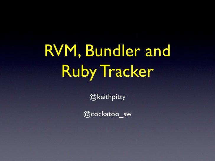 RVM, Bundler and   Ruby Tracker      @keithpitty      @cockatoo_sw